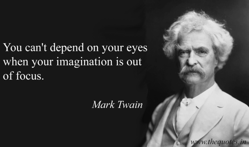 imagination out of focus 5 stories of imagination tend to upset those without one terri pratchett 6 you can't depend on your eyes when your imagination is out of focus mark twain 7 i am certain about nothing but the holiness of the heart's affection.